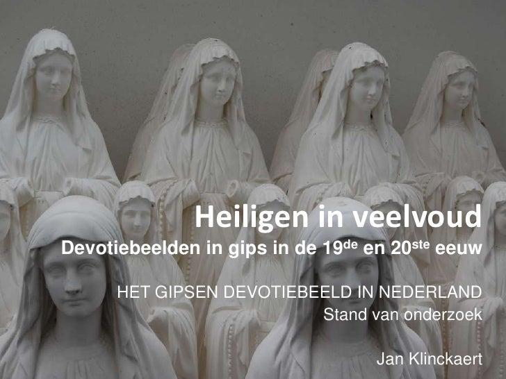 Heiligen in veelvoudDevotiebeelden in gips in de 19de en 20ste eeuw<br />HET GIPSEN DEVOTIEBEELD IN NEDERLAND<br />Stand v...