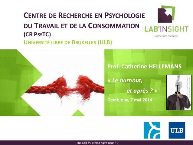 CENTRE DE RECHERCHE EN PSYCHOLOGIE DU TRAVAIL ET DE LA CONSOMMATION (CR PSYTC) UNIVERSITÉ LIBRE DE BRUXELLES (ULB) Prof. C...