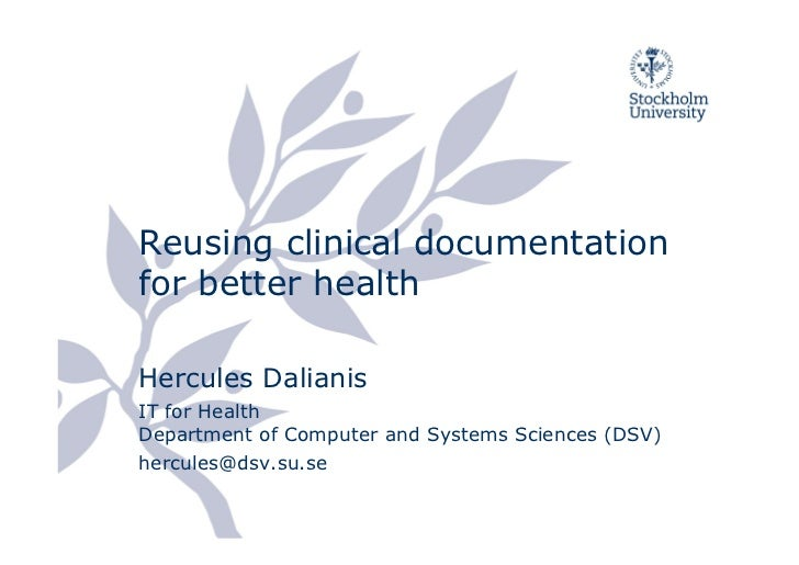 Reusing clinical documentationfor better healthHercules DalianisIT for HealthDepartment of Computer and Systems Sciences (...