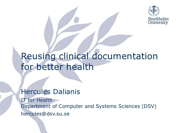 Reusing clinical documentation for better health Hercules Dalianis IT for Health Department of Computer and Systems Scienc...