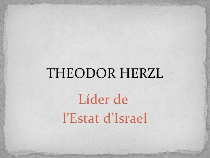 THEODOR HERZL Líder de  l'Estat d'Israel