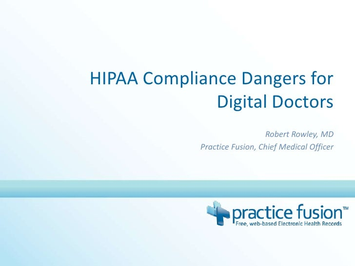 HIPAA Compliance Dangers for Digital Doctors<br />Robert Rowley, MD<br />Practice Fusion, Chief Medical Officer<br />