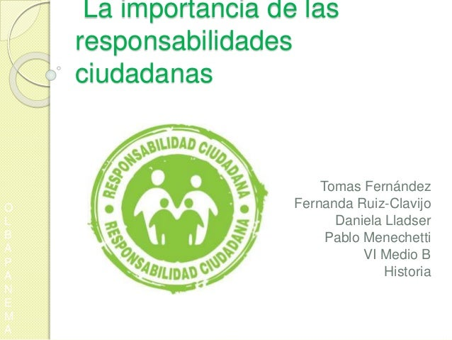 La importancia de las responsabilidades ciudadanas Tomas Fernández Fernanda Ruiz-Clavijo Daniela Lladser Pablo Menechetti ...