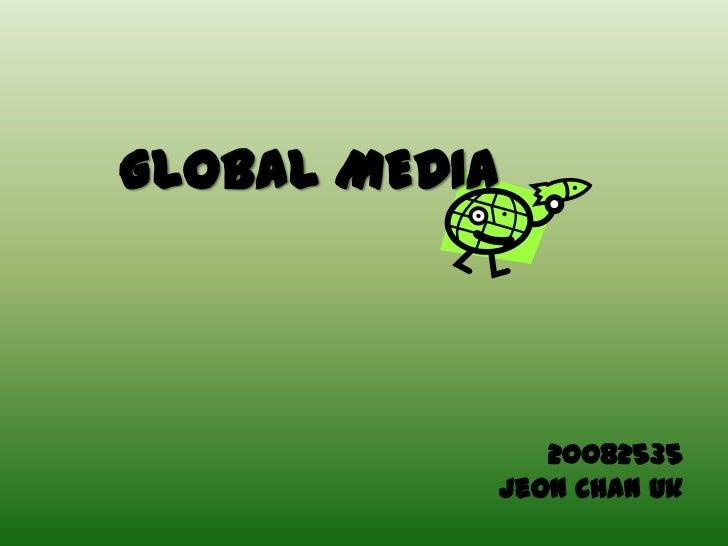 GLOBAL MEDIA                  20082535               Jeon Chan Uk