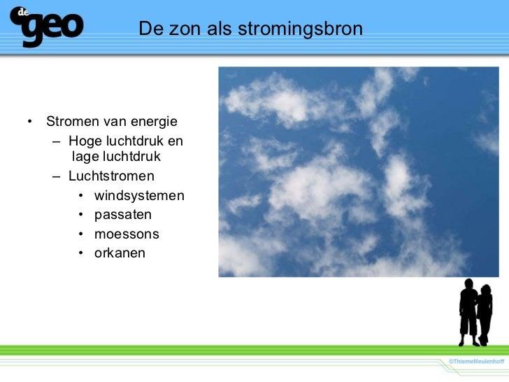 <ul><li>Stromen van energie </li></ul><ul><ul><li>Hoge luchtdruk en  lage luchtdruk </li></ul></ul><ul><ul><li>Luchtstrome...