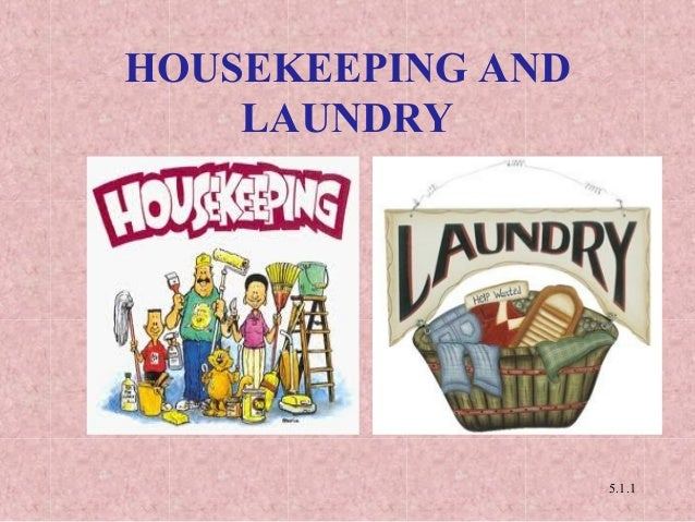 HOUSEKEEPING AND LAUNDRY  5.1.1