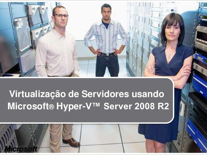 Virtualização de Servidores usandoMicrosoft® Hyper-V™ Server 2008 R2