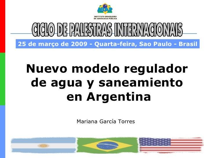 Nuevo modelo regulador  de agua y saneamiento  en Argentina 25 de março de 2009 - Quarta-feira, Sao Paulo - Brasil Mariana...