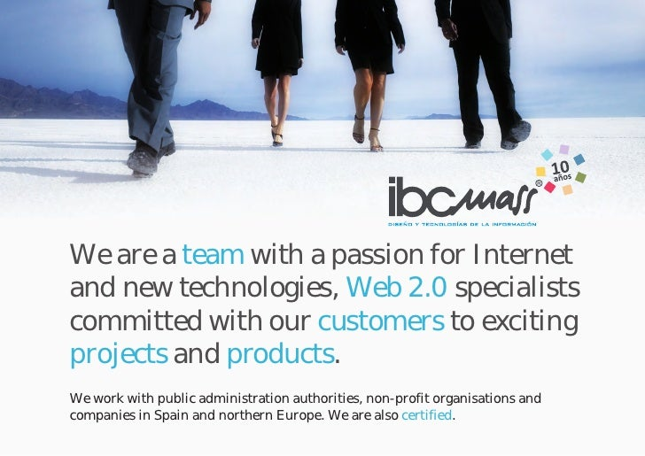 We are a team with a passion for Internet and new technologies, Web 2.0 specialists committed with our customers to exciti...