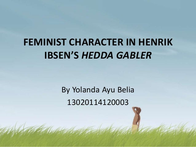 an analysis of hedda gabler by henrik ibsen Character analysis of hedda in henrik ibsen's hedda gabler essay 1660 words | 7 pages henrik ibsen's hedda gabler introduces its audience to a.