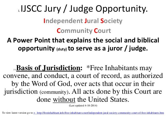 1. IJSCC Jury / Judge Opportunity. Independent Jural Society Community Court A Power Point that explains the social and bi...