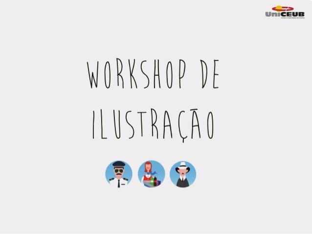 • Workshop de ilustração aplicada à publicidade. • Data: 24 de maio / 2013 • Horário: de 8h...
