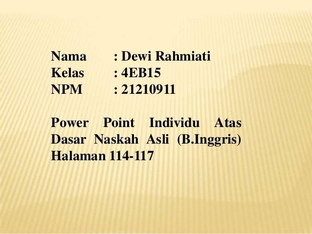 Nama Kelas NPM  : Dewi Rahmiati : 4EB15 : 21210911  Power Point Individu Atas Dasar Naskah Asli (B.Inggris) Halaman 114-11...