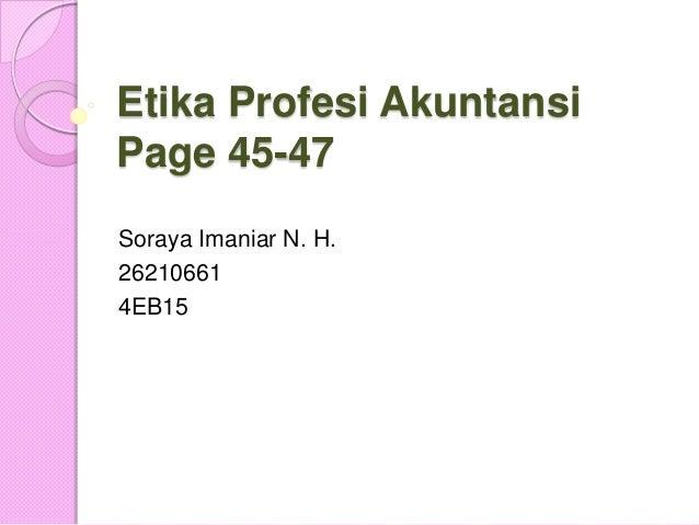 Etika Profesi Akuntansi Page 45-47 Soraya Imaniar N. H. 26210661 4EB15