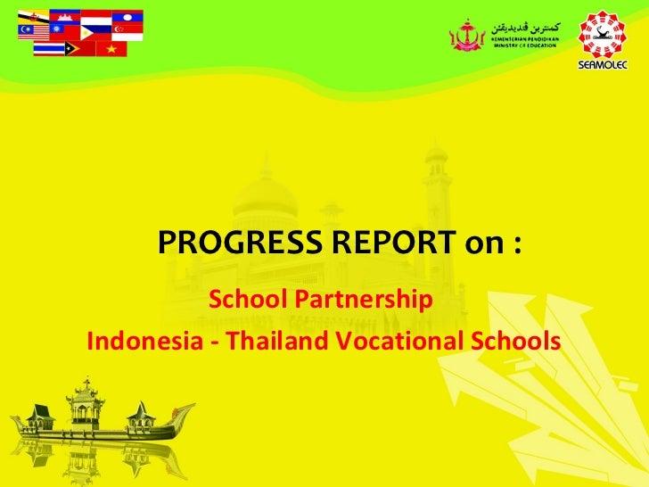 PROGRESS REPORT on :          School PartnershipIndonesia - Thailand Vocational Schools