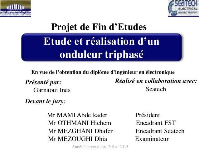 Etude et réalisation d'un onduleur triphasé Présenté par: Garnaoui Ines Devant le jury: Mr MAMI Abdelkader Président Mr OT...