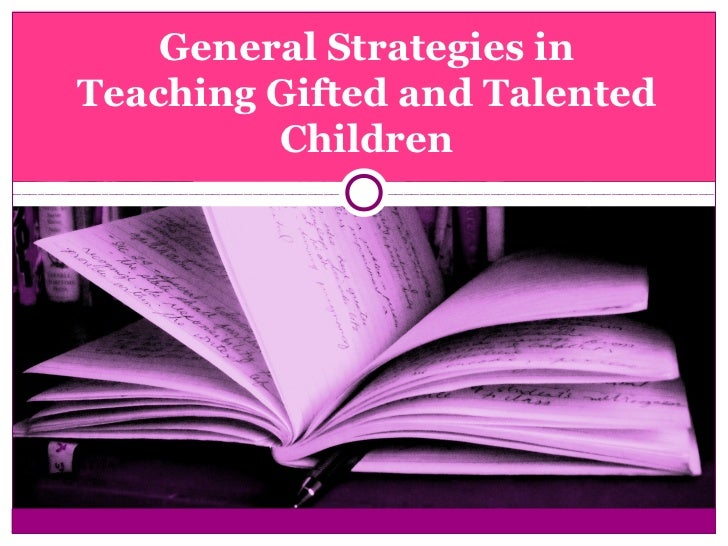 General Strategies inTeaching Gifted and Talented         Children