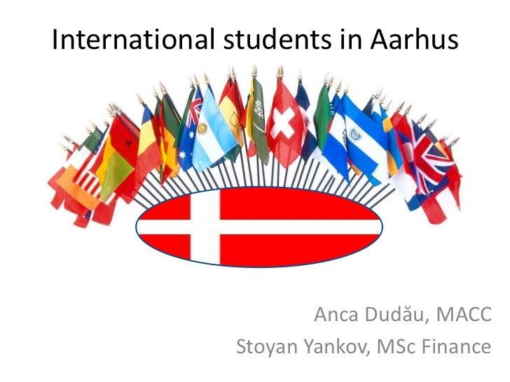 International students in Aarhus                      Anca Dudău, MACC              Stoyan Yankov, MSc Finance