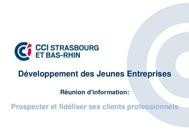 Développement des Jeunes EntreprisesRéunion d'information:Prospecter et fidéliser ses clients professionnels