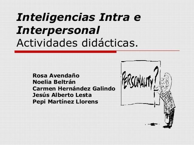Inteligencias Intra eInterpersonalActividades didácticas.  Rosa Avendaño  Noelia Beltrán  Carmen Hernández Galindo  Jesús ...