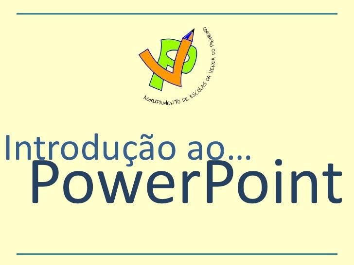 Introdução ao…<br />PowerPoint<br />
