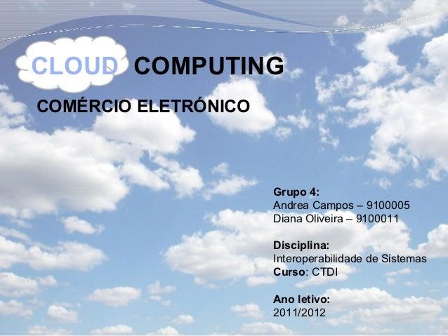 CLOUD COMPUTINGCOMÉRCIO ELETRÓNICO                      Grupo 4:                      Andrea Campos – 9100005             ...