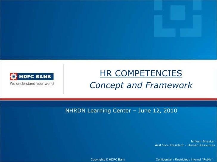 HR COMPETENCIES Concept and Framework NHRDN Learning Center – June 12, 2010 Ishlesh Bhaskar Asst Vice President – Human Re...