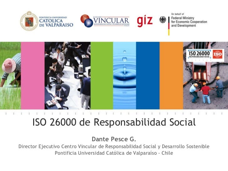 ISO 26000 de Responsabilidad Social Dante Pesce G. Director Ejecutivo Centro Vincular de Responsabilidad Social y Desarrol...