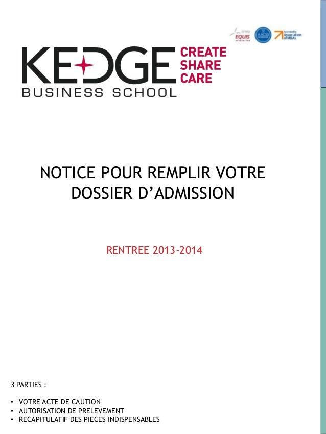 NOTICE POUR REMPLIR VOTREDOSSIER D'ADMISSIONRENTREE 2013-20143 PARTIES :• VOTRE ACTE DE CAUTION• AUTORISATION DE PRELEVEME...