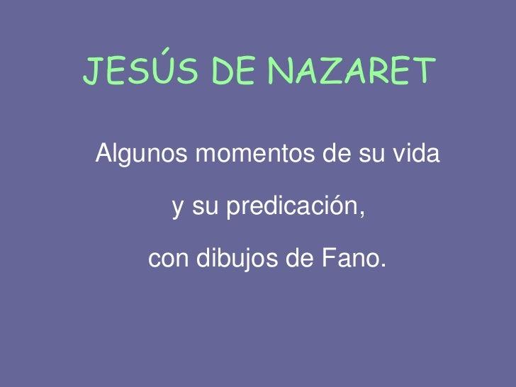JESÚS DE NAZARETAlgunos momentos de su vida      y su predicación,    con dibujos de Fano.