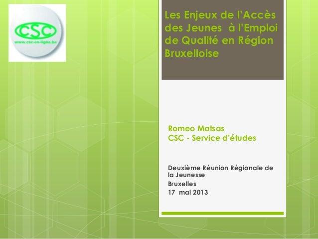 Romeo MatsasCSC - Service d'étudesDeuxième Réunion Régionale dela JeunesseBruxelles17 mai 2013Les Enjeux de l'Accèsdes Jeu...