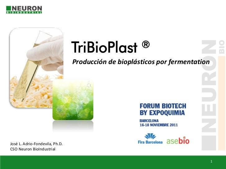 TriBioPlast ®                                 Producción de bioplásticos por fermentationJosé L. Adrio-Fondevila, Ph.D.CSO...