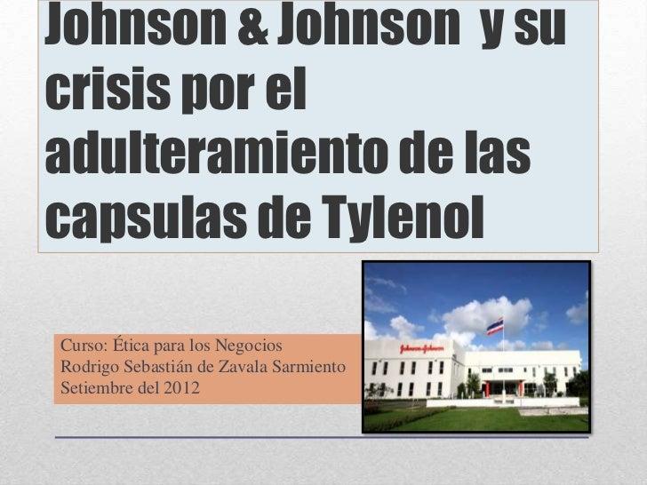 Johnson & Johnson y sucrisis por eladulteramiento de lascapsulas de TylenolCurso: Ética para los NegociosRodrigo Sebastián...