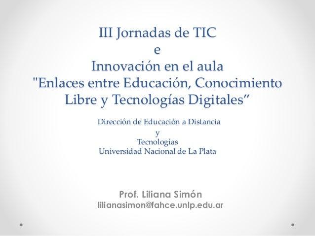 """III Jornadas de TIC e Innovación en el aula """"Enlaces entre Educación, Conocimiento Libre y Tecnologías Digitales"""" Direcció..."""