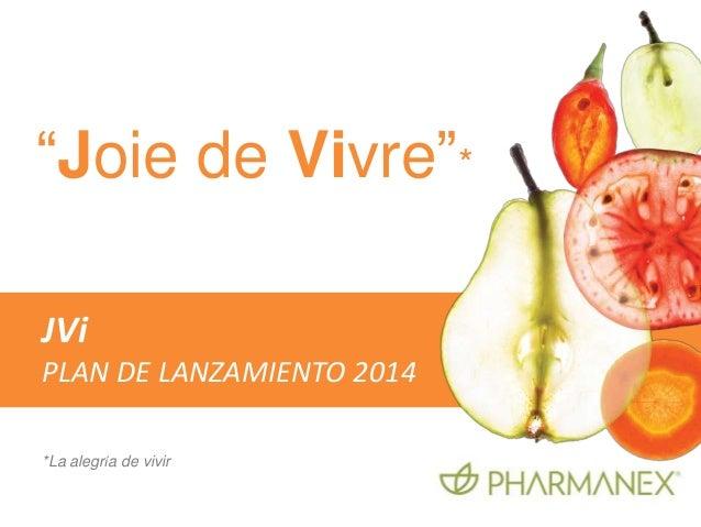 """""""Joie de Vivre""""* *La alegría de vivir JVi PLAN DE LANZAMIENTO 2014"""