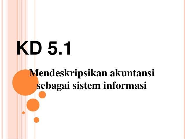 KD 5.1 Mendeskripsikan akuntansi  sebagai sistem informasi