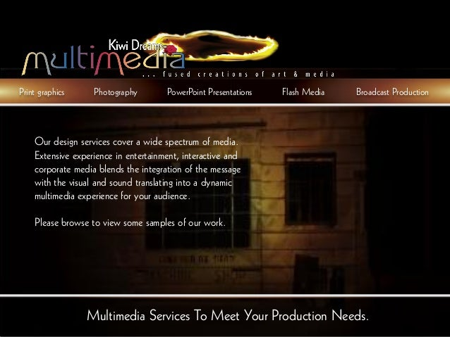 Print graphics     Photography        PowerPoint Presentations   Flash Media   Broadcast Production    Our design services...