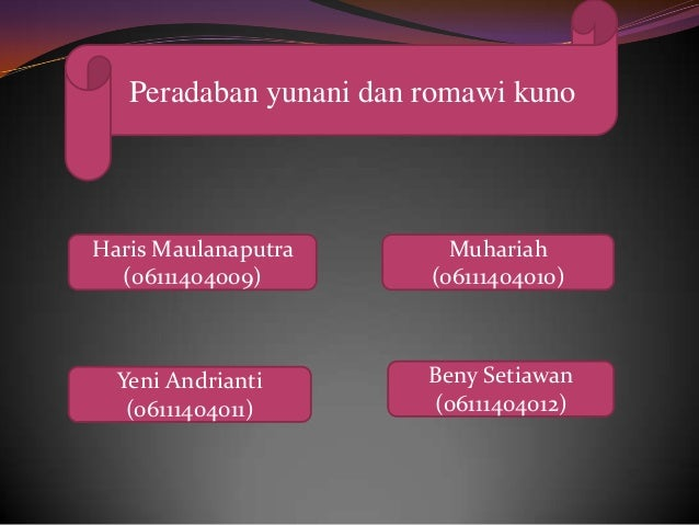 Peradaban yunani dan romawi kuno Haris Maulanaputra (06111404009) Muhariah (06111404010) Yeni Andrianti (06111404011) Beny...