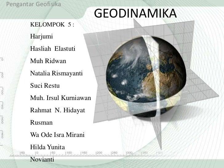 Pengantar Geofisika                               GEODINAMIKA        KELOMPOK 5 :        Harjumi        Hasliah Elastuti  ...