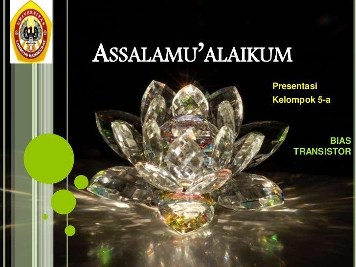 ASSALAMU'ALAIKUM              Presentasi              Kelompok 5-a                          BIAS                   TRANSIS...