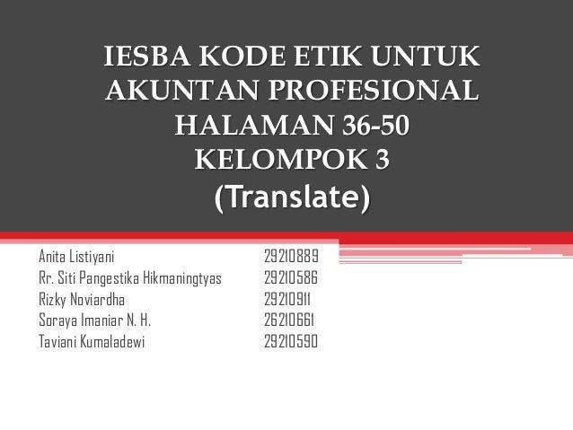 IESBA KODE ETIK UNTUK AKUNTAN PROFESIONAL HALAMAN 36-50 KELOMPOK 3  (Translate) Anita Listiyani Rr. Siti Pangestika Hikman...