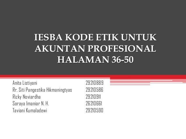 IESBA KODE ETIK UNTUK AKUNTAN PROFESIONAL HALAMAN 36-50 Anita Listiyani Rr. Siti Pangestika Hikmaningtyas Rizky Noviardha ...