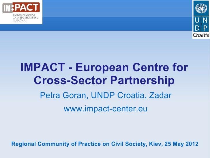 IMPACT - European Centre for     Cross-Sector Partnership          Petra Goran, UNDP Croatia, Zadar                  www.i...
