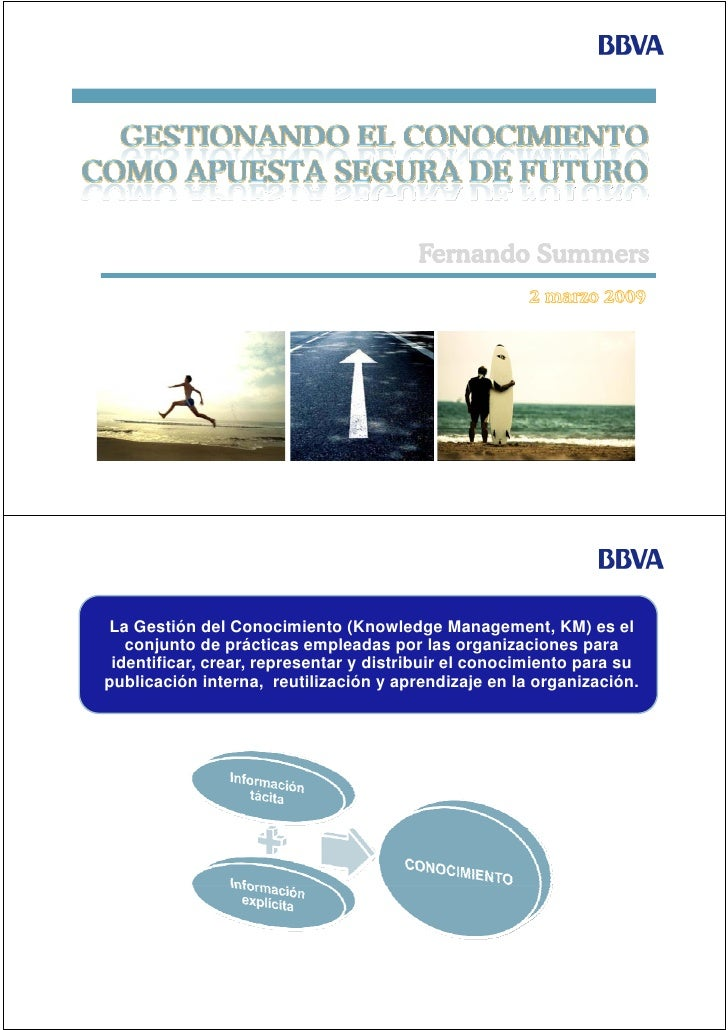 Fernando Summers     La Gestión del Conocimiento (Knowledge Management, KM) es el    conjunto de prácticas empleadas por l...