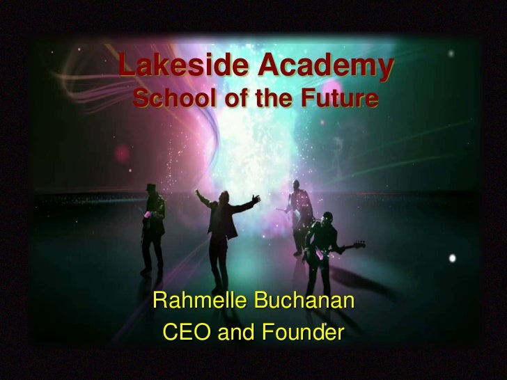 Lakeside AcademySchool of the Future  Rahmelle Buchanan   CEO and Founder
