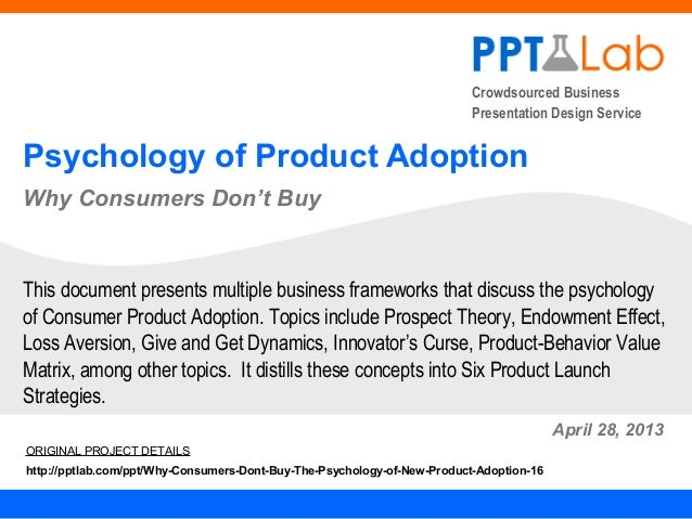 Crowdsourced BusinessPresentation Design ServicePsychology of Product AdoptionWhy Consumers Don't BuyApril 28, 2013This do...