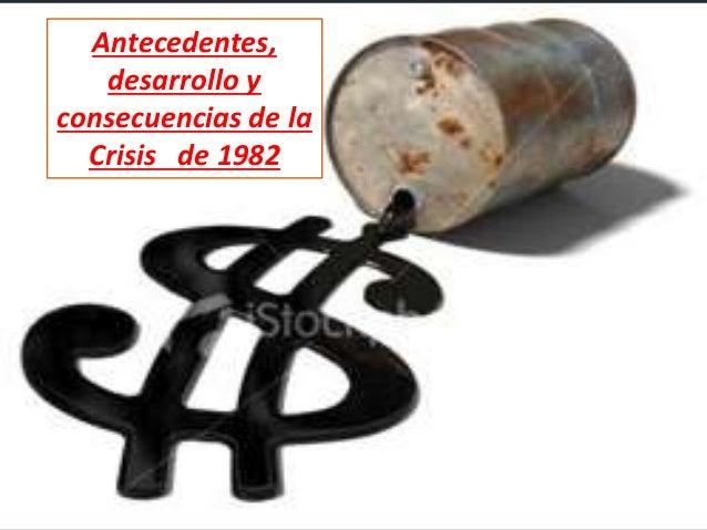 Antecedentes, desarrollo y consecuencias de la Crisis de 1982