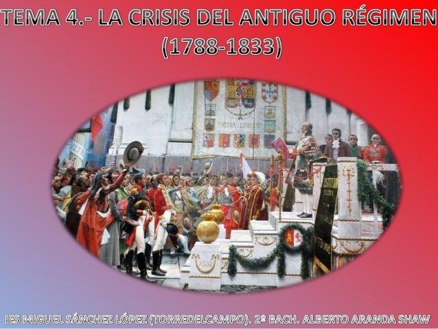 1.- LA CRISIS DEL ANTIGUO RÉGIMEN 2.- EL REINADO DE CARLOS IV 3.- LA GUERRA DE LA INDEPENDENCIA 4.- LAS CORTES DE CÁDIZ Y ...