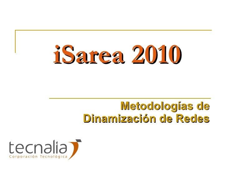 iSarea 2010 Metodologías de Dinamización de Redes