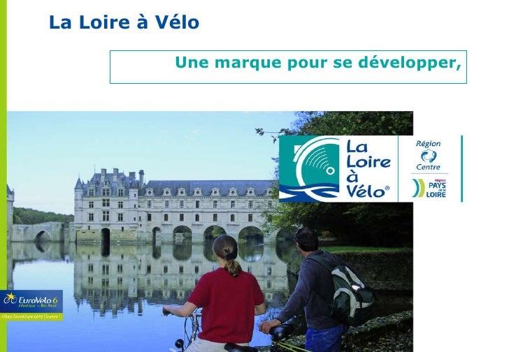 La Loire à Vélo Une marque pour se développer,